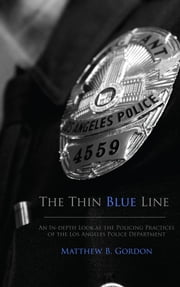 The Thin Blue Line: An In-depth Look at the Policing Practices of the Los Angeles Police Department ebook by Matthew Gordon