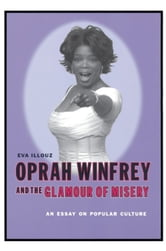 Oprah Winfrey and the Glamour of Misery - An Essay on Popular Culture ebook by Eva Illouz