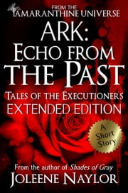 Ark: Echo from the Past (Tales of the Executioners) ebook by Joleene Naylor