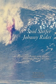 Soul Surfer Johnny Rides - Again and Again and Again: All Three Books in One ebook by Bill Missett