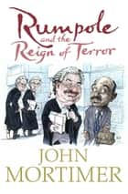 Rumpole and the Reign of Terror ebook by John Mortimer