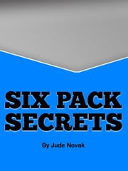 Sexy Six-Pack Secrets - Rock-hard abs in just minutes a day ebook by Jude Novak