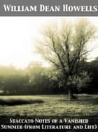 Staccato Notes of a Vanished Summer (from Literature and Life) ebook by William Dean Howells