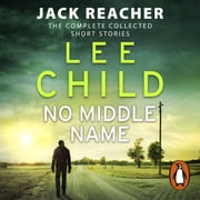 No Middle Name - The Complete Collected Jack Reacher Stories audiobook by Lee Child
