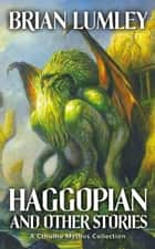 Haggopian and Other Stories - A Cthulhu Mythos Collection eBook by Brian Lumley