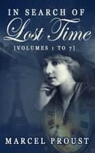 In Search of Lost Time [Vol. 1 - 7] ebook by Marcel Proust