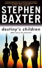 Destiny's Children - Coalescent, Exultant, Transcendent, Resplendent ebook by Stephen Baxter