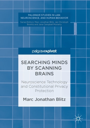 Searching Minds by Scanning Brains - Neuroscience Technology and Constitutional Privacy Protection ebook by Marc Jonathan Blitz