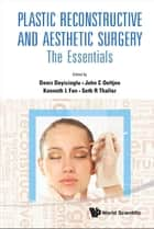 Plastic Reconstructive and Aesthetic Surgery ebook by Deniz Dayicioglu,John C Oeltjen,Kenneth L Fan;Seth R Thaller