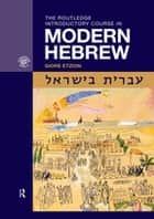 The Routledge Introductory Course in Modern Hebrew - Hebrew in Israel ebook by Giore Etzion