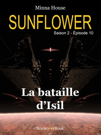 SUNFLOWER - La bataille d'Isil - Saison 2 Episode 10 ebook by Minna House