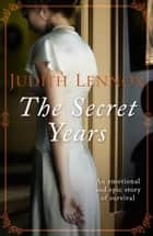The Secret Years - An emotional drama of love and survival ebook by Judith Lennox