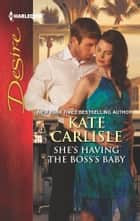 She's Having the Boss's Baby - A Billionaire Boss Workplace Romance ebook by Kate Carlisle