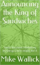 Announcing the King of Sandwiches! ebook by Mike Wallick