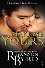 Make Me Yours ebook by Rhyannon Byrd