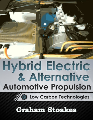 Hybrid Electric & Alternative Automotive Propulsion: Low Carbon Technologies ebook by Graham Stoakes