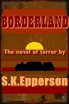 Borderland ebook by S.K. Epperson