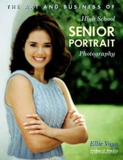 The Art and Business of High School Senior Portrait Photography ebook by Vayo, Ellie