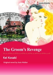 THE GROOM'S REVENGE - Harlequin Comics ebook by Kate Walker