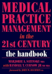 Medical Practice Management in the 21st Century - The Epidemiologically Based Needs Assessment Reviews, v. 2, First Series ebook by Marjorie Satinsky, Randall T Curnow