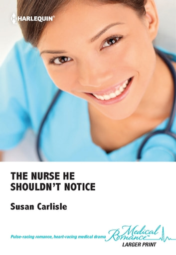 The Nurse He Shouldn't Notice ebook by Susan Carlisle