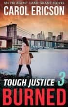 Tough Justice: Burned (Part 3 Of 8) (Tough Justice, Book 3) ebook by Carol Ericson