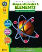 Atoms, Molecules & Elements Gr. 5-8 ebook by George Graybill