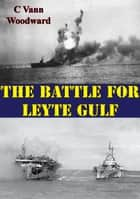 The Battle For Leyte Gulf [Illustrated Edition] ekitaplar by C. Vann Woodward