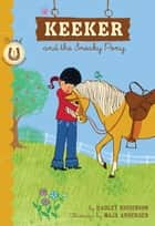 Keeker and the Sneaky Pony - Book 1 in the Sneaky Pony Series ebook by Hadley Higginson, Maja Andersen