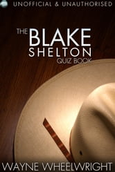 The Blake Shelton Quiz Book ebook by Wayne Wheelwright