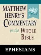 Matthew Henry's Commentary on the Whole Bible-Book of Ephesians ebook by Matthew Henry