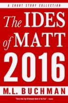 The Ides of Matt 2016 ebook by M. L. Buchman