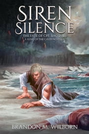 Siren Silence: The Fate of Cpt. Bacchus (A King of The Caves Novella) - The King of The Caves, #1.2 ebook by Brandon M Wilborn