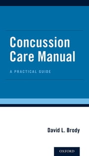 Concussion Care Manual - A Practical Guide ebook by David L Brody, MD, PhD