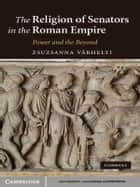 The Religion of Senators in the Roman Empire ebook by Zsuzsanna Várhelyi