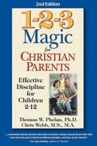 1-2-3 Magic for Christian Parents ebook by Thomas Phelan,Chris Webb