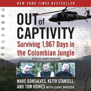 Out of Captivity - Surviving 1,967 Days in the Colombian Jungle audiobook by Marc Gonsalves,Tom Howes,Keith Stansell,Gary Brozek