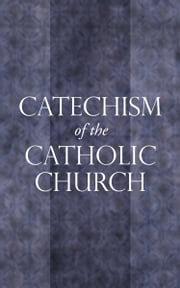 Catechism of the Catholic Church ebook by Catholic Church