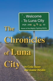 The Chronicles of Luna City - Chronicles of Luna City, #1 ebook by Celia Hayes,Jeanne Hayden