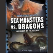 Sea Monsters vs. Dragons - Showdown of the Legends audiobook by Michael O'Hearn