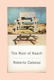 The Ruin of Kasch ebook by Roberto Calasso, Richard Dixon