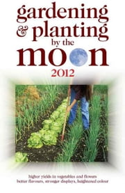 Gardening and Planting by the Moon 2012 ebook by Nick Kollerstrom