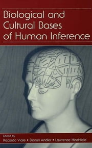 Biological and Cultural Bases of Human Inference ebook by Riccardo Viale,Daniel Andler,Lawrence A. Hirschfeld
