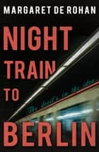 Night Train to Berlin ebook by Margaret de Rohan