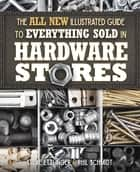 The All New Illustrated Guide to Everything Sold in Hardware Stores ebook by