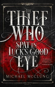 Thief Who Spat in Luck's Good Eye ebook by Michael McClung