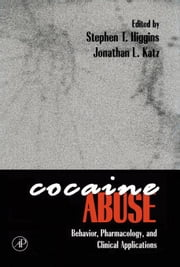 Cocaine Abuse: Behavior, Pharmacology, and Clinical Applications ebook by Higgins, Stephen T.