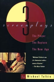 The Player, The Rapture, The New Age - Three Screenplays ebook by Michael Tolkin