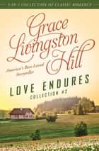 Love Endures - 2 - 3-in-1 Collection of Classic Romance ebook by Grace Livingston Hill