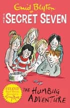 Secret Seven Colour Short Stories: The Humbug Adventure - Book 2 eBook by Enid Blyton, Tony Ross